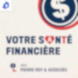 Votre santé financière avec Pierre Roy & Associés