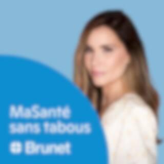 MaSanté sans tabous - Un balado de Brunet