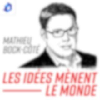 Les idées mènent le monde - Mathieu Bock-Côté