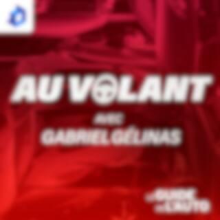 Au volant avec Gabriel Gélinas