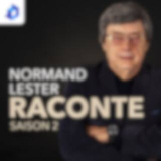 Normand Lester raconte...