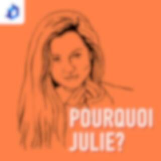 Pourquoi Julie?
